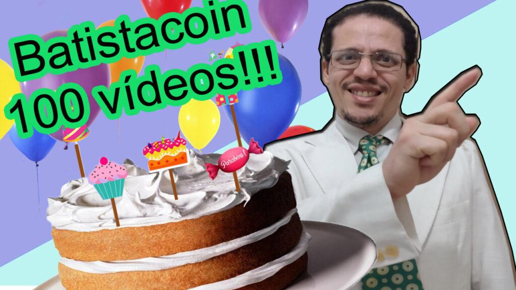 Comemoração do centésimo vídeo do Batistacoin!