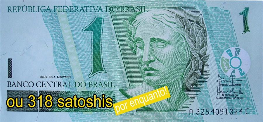 R$1 é iquvalente a 318 satoshis, por enquanto.